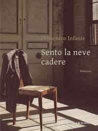 """""""SENTO LA NEVE CADERE"""", SABATO DOMENICO INFANTE RACCONTA IL SUO ROMANZO"""